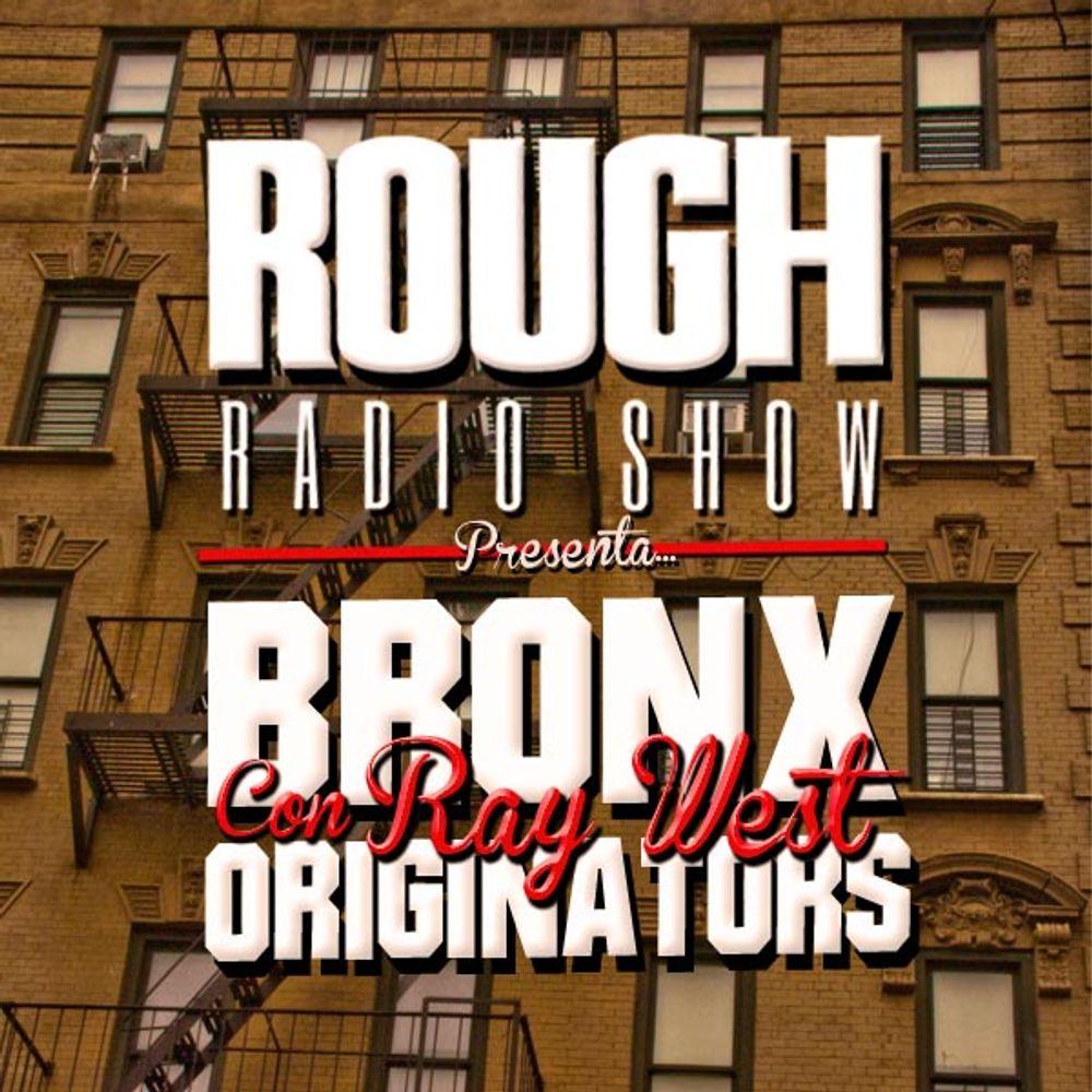 Rough Radio Show ft Ray West - Bronx Originators uploaded by