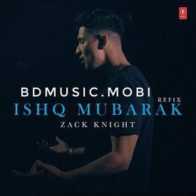 Ishq Mubarak (Refix)-Arijit Singh,Zack Knight.mp3