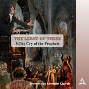 THE LEAST OF THESE: 5 The Cry of the Prophets by Pastor Kurt