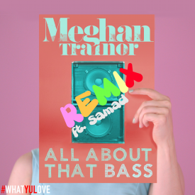 Meghan Trainor - All About That Bass Remix ft. Samad #WHATYULOVESUNDAYS