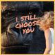 I Still Choose You [Prod. By sammusic]