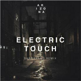 Electric Touch - A R IZ O N A (Sangarang Remix)