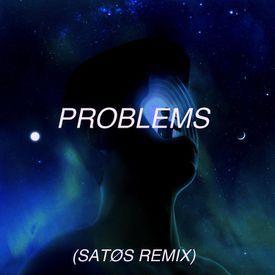 Problems (SATØS Remix)