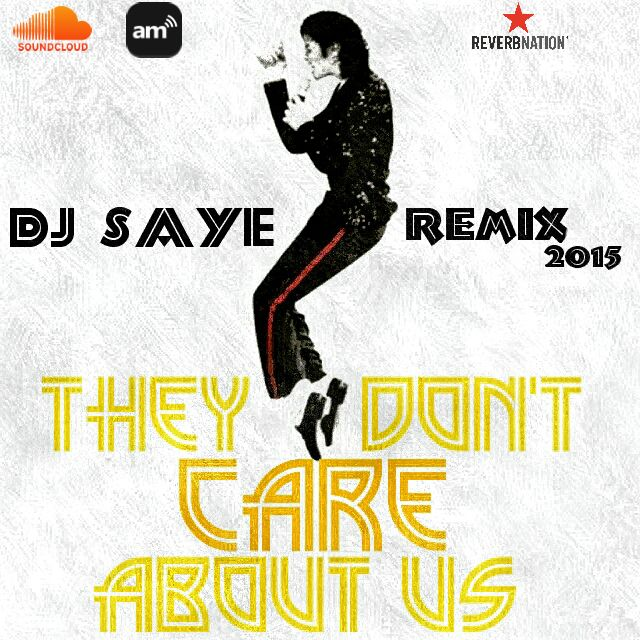 """Who Cares Song Dwnload: """"they Don't Care About Us (Saye Remix"""