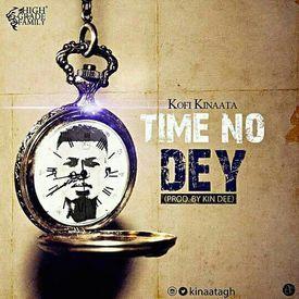 Time No Dey (Prod. by Kin Dee)