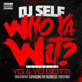 Who Ya Wit Ft. Yo Gotti & YG