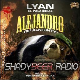 Lyan El Palabreal – Alejandro (RIP Almighty)(ShadyBeer Radio Edit)