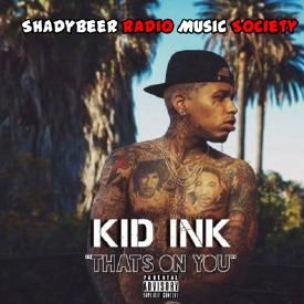 Kid Ink - That's On You (ShadyBeer Radio Edition)