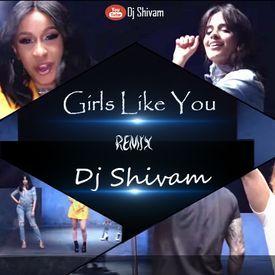 Girls Like You Ft. Cardi B (Maroon 5) - Dj Shivam Remix
