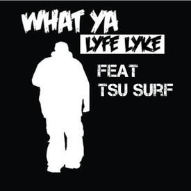 WHAT YA LIFE LIKE FEAT TSU SURF