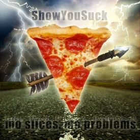ShowYouSuck - ONE MAN PIZZA PARTY 2: MO SLICES MO PROBLEMS  Cover Art