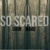 Shun Ward - So Scared (Radio) Cover Art