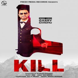 Kill by Garry Sandhu - Latest Punjabi Song
