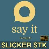 Slicker STK - Say It (Freestyle) Cover Art