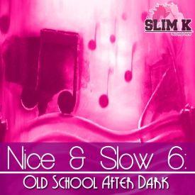 Nice & Slow 6: Old School After Dark