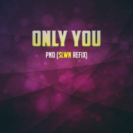 PND - Only You (SLWN Refix)