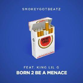 Born 2 Be A Menace ft. King Lil G