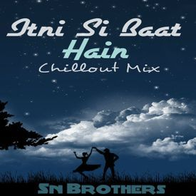 ITNI SI BAAT HAI  [ CHILLOUT } - SN BROTHERS MIX