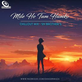 Mile Ho Tum Humko ( Chillout Mix ) - Sn Brothers Remix