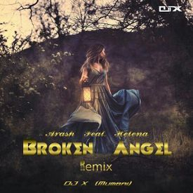Arash Feat. Helena - Broken Angel - (Remix) - DJ X (Mumbai)