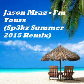 Jason Mraz - I'm Yours (Sp3kz Summer 2015 Remix)