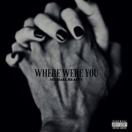 Michael Hearts - Where Were You Cover Art