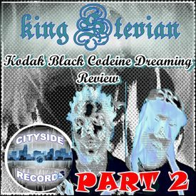 Codeine Dreaming Kodak Black Review Part 2
