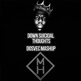 Down Suicidal Thoughts (Notorious Big vs Marian Hill)