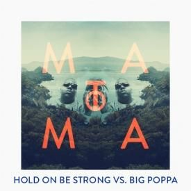 Hold On Be Strong/Big Poppa (Matoma Remix)