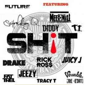 Sh!t (Megamix) Feat. Rick Ross, Drake, ScHoolBoy Q, Meek Mill, Fat Trel, Jeezy, T.I., Tracy T, Juicy J, Diddy & Pastor Troy
