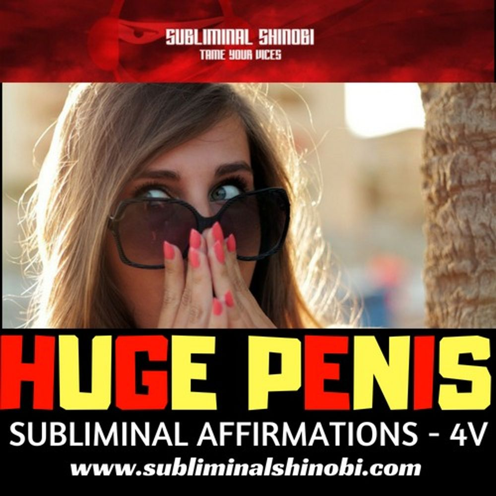 Huge Penis | Subliminal Affirmations by Subliminal Shinobi