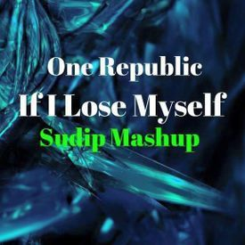 One Republic-If I lose My Self (Sudip Mashup)