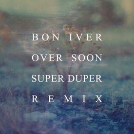 Bon Iver - Over Soon (Super Duper Remix)