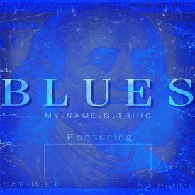 BLUES - [By.TRIIIO] FT. CA$HMEER & AU HAHMS