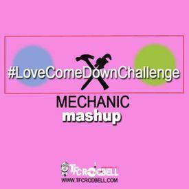 #LoveComeDownChallenge (Mechanic Mashup) 2017