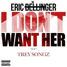 I Don't Want Her (Remix) Ft. Trey Songz