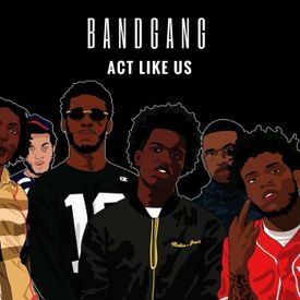 BandGang - Act Like Us