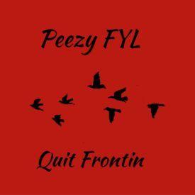 Peezy FYL - Quit Fronitn