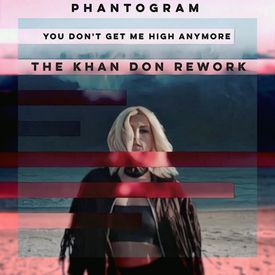 You Don't Get Me High Anymore (The Khan Don Remix)