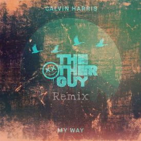 Calvin Harris - My Way (The Other Guy Remix)