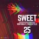SWEET 25 (BIRTHDAY FREESTYLE)