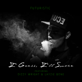 I Guess, I'll Smoke feat. Dizzy Wright & Layzie Bone