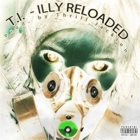 T.I. - ILLY Reloaded (Prod. by Thrill Jackson)