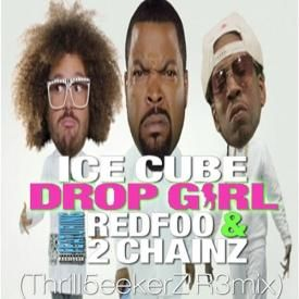 Drop Girl - Ice Cube ft. RedFoo 2chainz (Thrill5eekerZ R3mix)