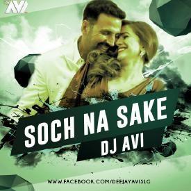 SOCH NA SAKE ( ARIJIT SINGH ) - DJ AVI REMIX