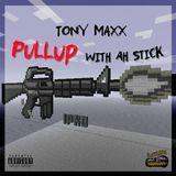 Tony Maxx - Pull Up With Ah Stick Cover Art
