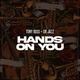 Hands On You