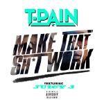 T-Pain - Make That Sh*T Work Cover Art