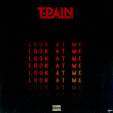 T-Pain - Look At Me Cover Art