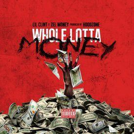 Whole Lotta Money (Ft. Zel Money)